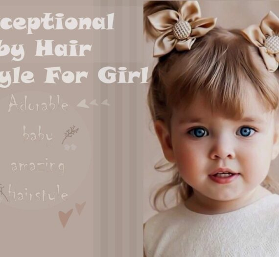 Top 7 Exceptional Baby Hair Style For Girl